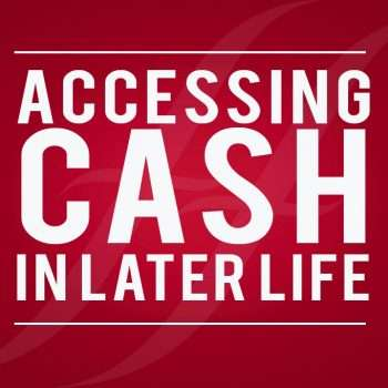 accessing cash in later life
