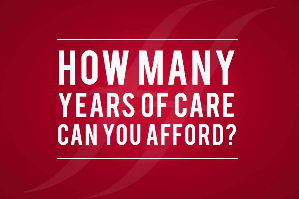 How many years of care can you afford