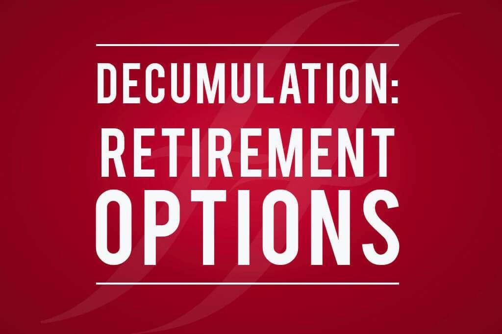 Decumulation: Your Retirement Options