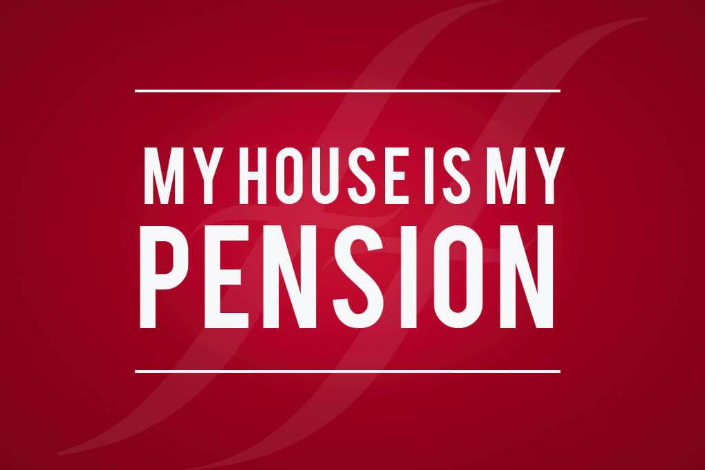 My House is my Pension