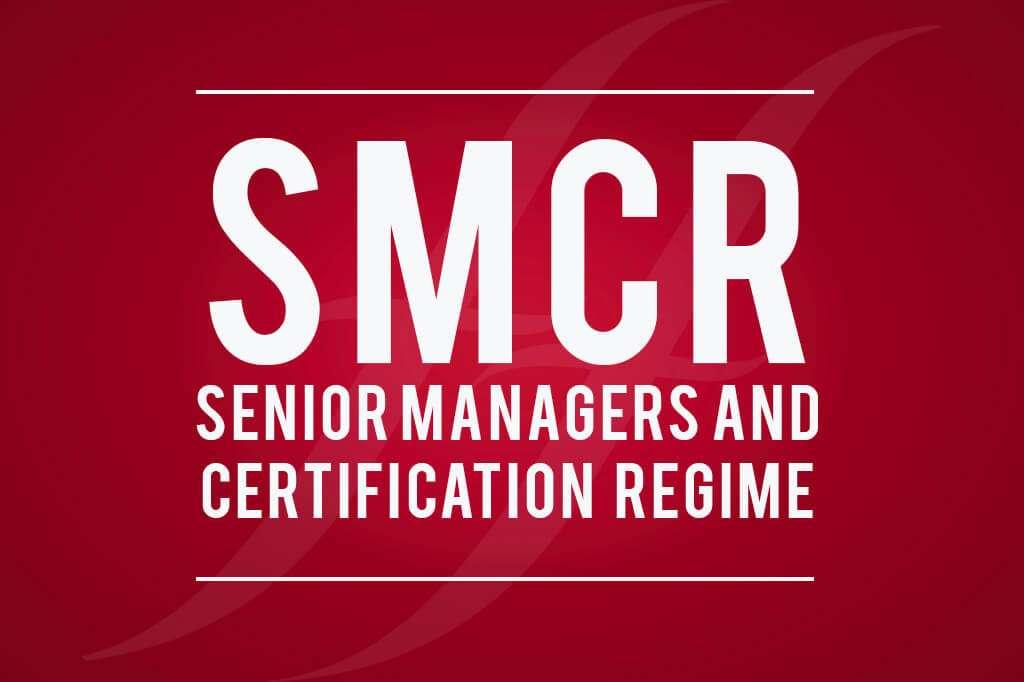 SMCR - Senior Managers and Certification Regime