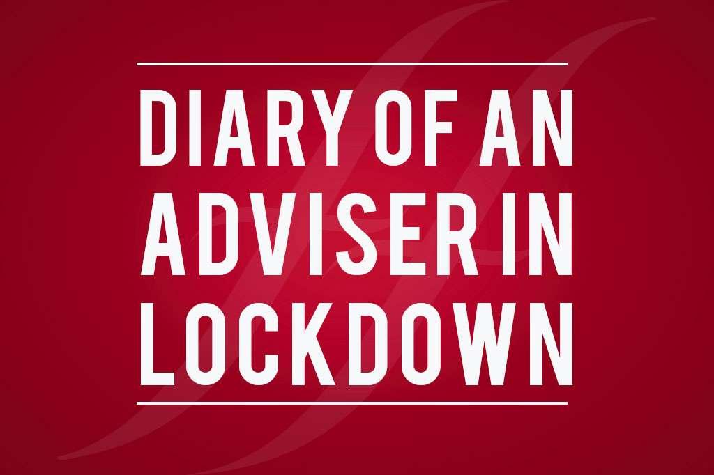 Diary of an adviser in lockdown