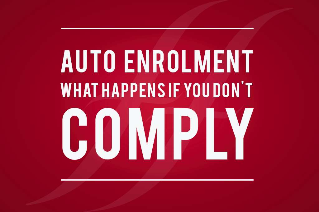 Auto Enrolment: What happens if you don't comply?