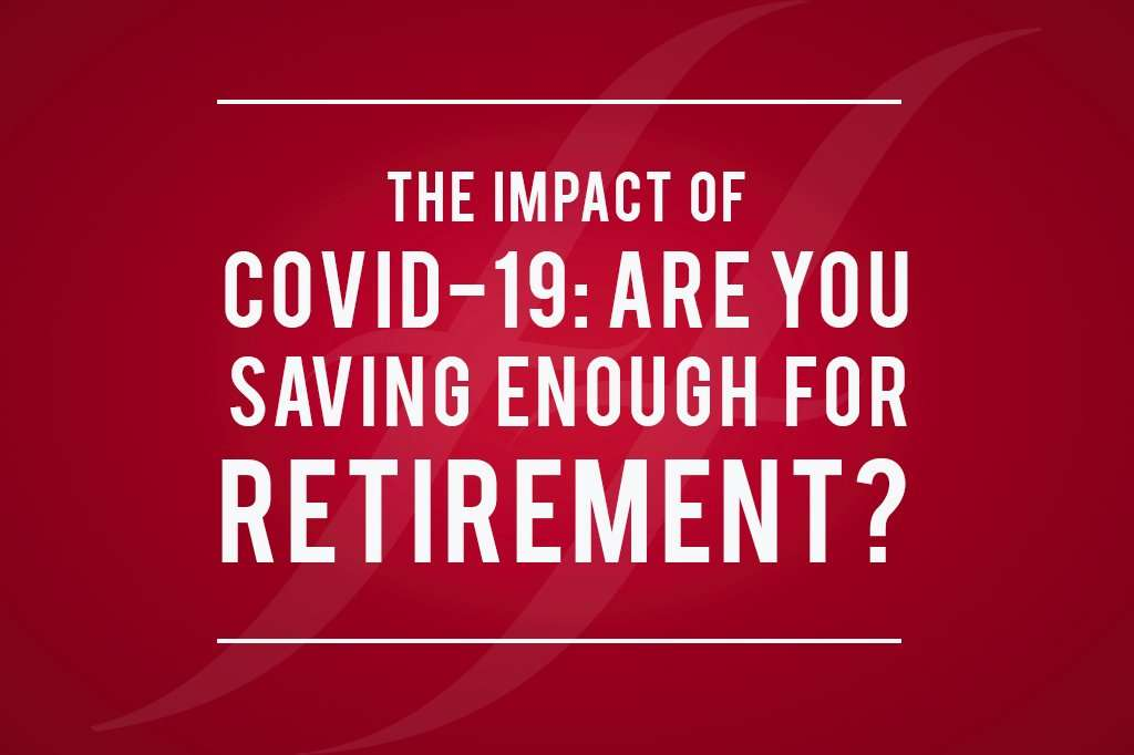 The impact of Covid-19: are you having enough for retirement?