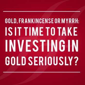 image text reads 'Gold, frankincense or myrrh: is it time to take investing in gold seriously'