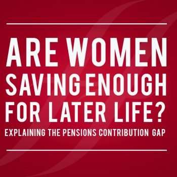 image reads 'are women saving enough for later life? explaining the pensions contribution gap'