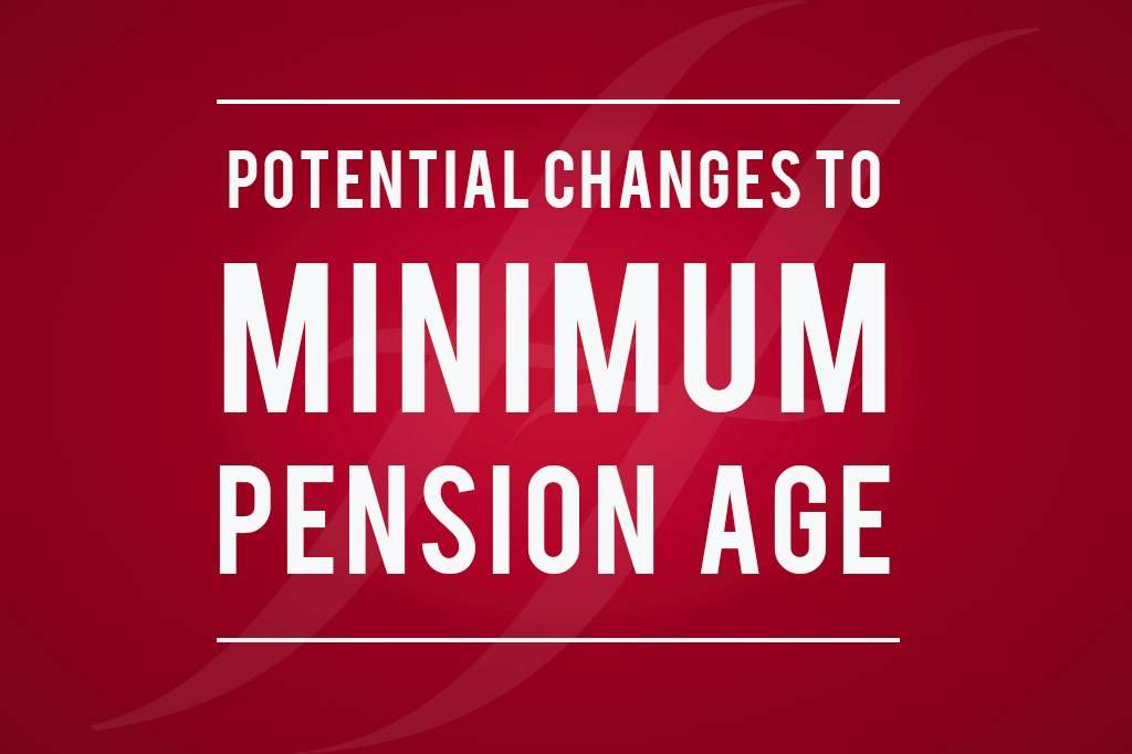 image reads 'potential changes to minimum pension age'
