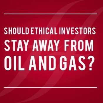 """image reads """"should ethical investors stay away from oil and gas?"""""""